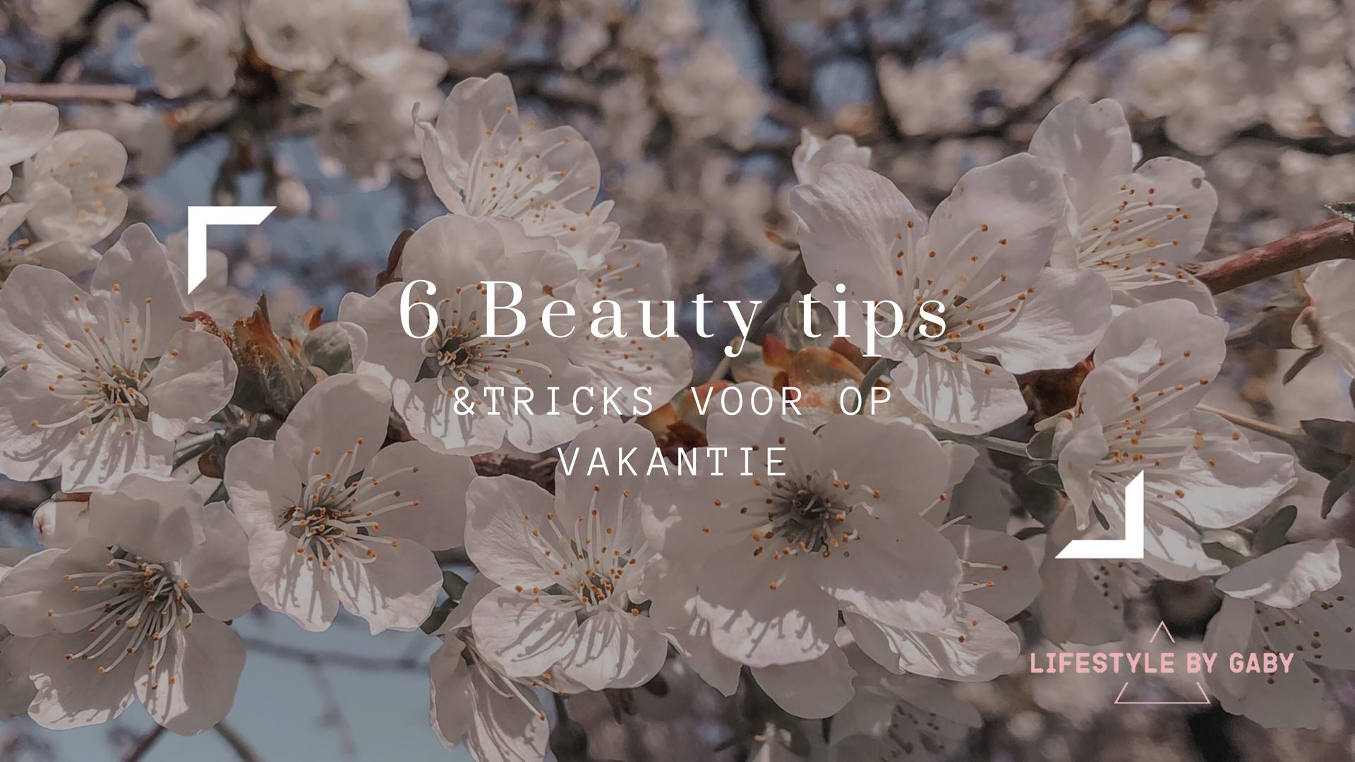 #27. 6 Beauty tips & tricks voor op vakantie